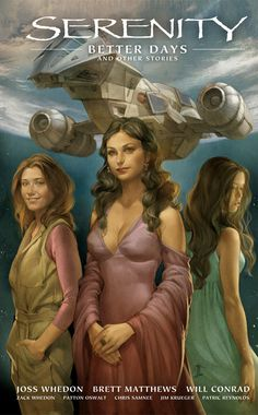 Serenity Volume 2: Better Days and Other Stories 2nd Edition, cover art by Jo Chen.   Graphic novels for the people who wish Firefly had never been cancelled