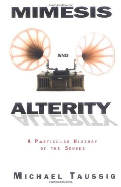 Michael Taussig: Mimesis and Alterity: A Particular History of the Senses (1993) at Monoskop Log