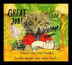 Smart cats read books. Smarter cats write books. Quote by Layla Morgan Wilde.