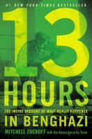 """13 hours : the inside account of what really happened in Benghazi by Mitchell Zuckoff with members of the Annex security team. Six C.I.A. contract employees discuss their experience during the attack on the State Department compound and the C.I.A. station called the """"annex"""" in Benghazi in 2012.  #4 October 12"""