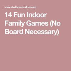14 Fun Indoor Family Games (No Board Necessary)