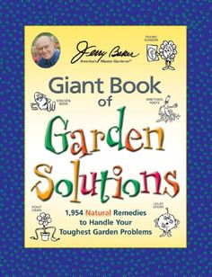Jerry Baker S Giant Book Of Garden Solutions 1 954 Natural Remes To Handle Your Toughest