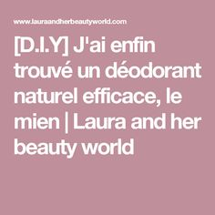 [D.I.Y] J'ai enfin trouvé un déodorant naturel efficace, le mien         |          Laura and her beauty world
