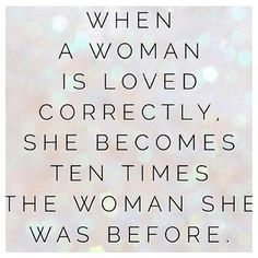When a woman is loved correctly love quotes life quotes quotes quot Great Quotes, Quotes To Live By, Me Quotes, Inspirational Quotes, Amazing Man Quotes, Boss Quotes, Motivational, The Words, Just In Case
