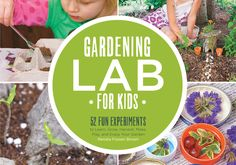 Gardening Lab for Kids offers 52 terrific projects that get kids excited about gardening