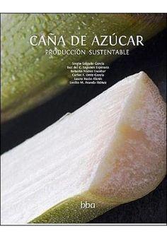 Caña de azúcar : producción sustentable / Sergio Salgado García...[et al.] Texcoco (México) : Colegio de Postgraduados, cop. 2013