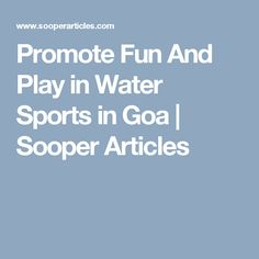 Promote Fun And Play in Water Sports in Goa | Sooper Articles