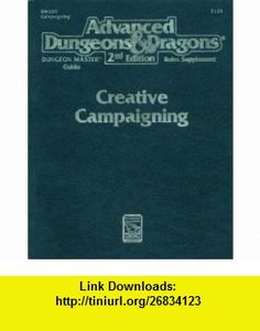 Creative Campaigning (Advanced Dungeons  Dragons, 2nd Edition, Dungeon Masters Guide Rules Supplement/2133/DMGR5) (9781560765615) Tony Pryor, Tony Herring, Jonathan Tweet, Norm Richie, Ken Frank, Keith Parkinson, Larry Elmore, Jeff Easley, John Lakey, Laura Lakey , ISBN-10: 1560765615  , ISBN-13: 978-1560765615 ,  , tutorials , pdf , ebook , torrent , downloads , rapidshare , filesonic , hotfile , megaupload , fileserve