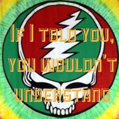 Do u understand? Grateful Dead Image, The Dead Zone, Casey Jones, Queen Of Spades, Forever Grateful, Good Ole, Fill, Trips, Told You So