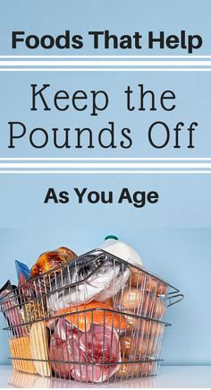 Foods That Help Keep the Pounds Off as You Age: Study found it's not just about calories; some foods not as bad for waistline as thought.