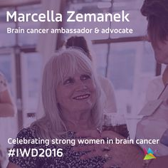 Marcella is the definition of fierce compassion. Since losing her husband Stan to brain cancer she has been a fierce advocate for brain cancer research, but that ferocity is matched by her immense compassion. She dedicates vast amounts of time to speaking out for people living with brain cancer, meeting people in the brain cancer community and helping people raise funds for research. #IWD2016 #curebraincancer