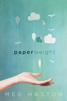 #CoverReveal Paperweight - Meg Haston, https://www.goodreads.com/book/show/23361172-paperweight