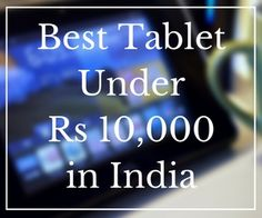 Best Tablet Under Rs 10,000 in India for January 2017