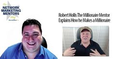 Robert Hollis the Millionaire Mentor Explains How To Make a Millionaire in Network Marketing