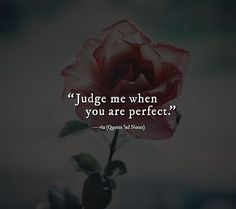 quotesndnotes: Judge me when you are perfect. True Quotes, Words Quotes, Great Quotes, Quotes To Live By, Motivational Quotes, Inspirational Quotes, Sayings, Qoutes, You Are Perfect Quotes