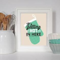 Kitchen Decor, It's Getting Hot, Art for Kitchen, Kitchen Art, Kitchen Print, Kitchen Sign, Funny Quote, Oven Mitt, Kitchen Poster, Home Art