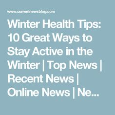 Winter Health Tips: 10 Great Ways to Stay Active in the Winter | Top News | Recent News | Online News | News Today | Headline News