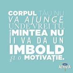 Sportul este şi o activitate mentală. Corpul tau nu va ajunge unde vrei tu, daca mintea nu ii va da un imbold şi o motivaţie.  #ProvocareaActivia www.activia.ro/ProvocareaActivia
