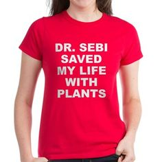 Women's dark color red t-shirt with Dr. Sebi Saved My Life With Plants theme. Dr. Sebi was a pathologist, herbalist, biochemist that used the science of plants and nature to heal thousands and teach millions. Available in black, red, pink, navy blue, Caribbean blue, charcoal Heather grey, Kelly green; small, medium, large, x-large, 2x-large for only $26.99. Go to the link to purchase the product and to see other options – http://www.cafepress.com/stdrsebi