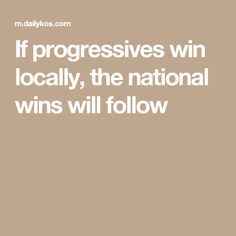 If progressives win locally, the national wins will follow