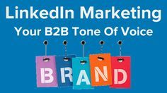 LinkedIn Marketing: Your B2B Tone Of Voice - @b2community