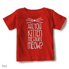 Are You Kitten Me Right Meow? - Short Sleeve Toddler Tee