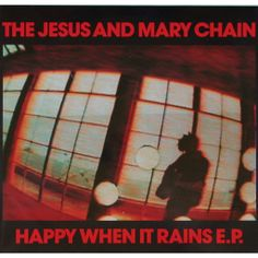 """The Jesus and Mary Chain - """"Happy When it Rains"""" EP (10 inch)"""