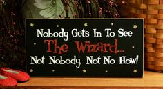 Nobody Gets In To See The Wizard..  Not Nobody Not No How Funny Painted Wood Sign. $12.95, via Etsy.