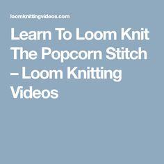 Learn To Loom Knit The Popcorn Stitch – Loom Knitting Videos Knitting Loom Instructions, Loom Knitting For Beginners, Knitting Videos, Loom Knitting Stitches, Loom Knitting Projects, Yarn Projects, Circle Loom, Loom Hats, Loom Love