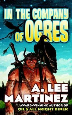 In the Company of Ogres by A. Lee Martinez. $7.99. Publisher: Tor Books (April 3, 2007). 340 pages. Author: A. Lee Martinez