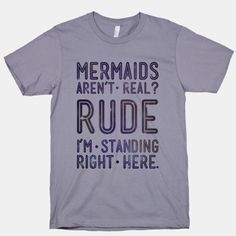 Now get sassy, flip that tail fin, and go do mermaid things to prove that mermaids are real.