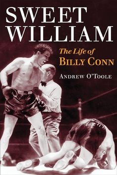 Sweet William: The Life of Billy Conn True Story Books, True Stories, Joe Louis, Raging Bull, Win Or Lose, Vintage Photography, The Life, Martial Arts, Boxing