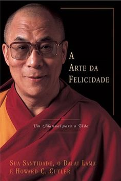A arte da Felicidade. Sua santidade o Dalai Lama