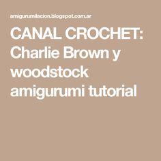 CANAL CROCHET: Charlie Brown y woodstock amigurumi tutorial