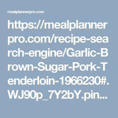 https://mealplannerpro.com/recipe-search-engine/Garlic-Brown-Sugar-Pork-Tenderloin-1966230#.WJ90p_7Y2bY.pinterest