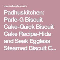 Padhuskitchen: Parle-G Biscuit Cake-Quick Biscuit Cake Recipe-Hide and Seek Eggless Steamed Biscuit Cake