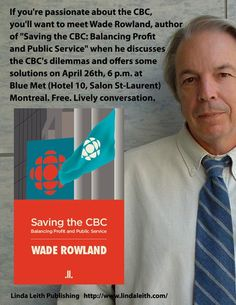 Launching Wade Rowland's Saving the CBC as part of the big Blue Met event Friday, April at 6 p. Public Service, Friday, Author, Passion, Books, Blue, Livros, Libros, Livres