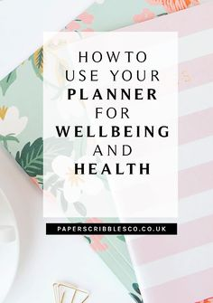 How to Use a Planner for Wellbeing & Health - PaperScribblesCo - How to use a Planner for Wellbeing and Health – Planner Fitness and Health