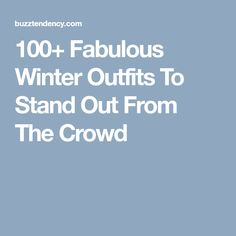 100+ Fabulous Winter Outfits To Stand Out From The Crowd