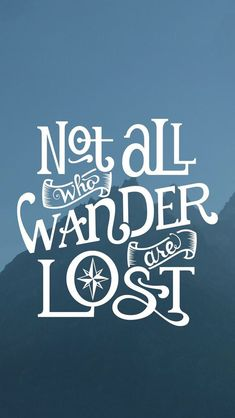 Not all who wander...are lost