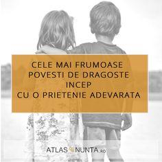 Cele mai frumoase povesti de #dragoste incep cu o #prietenie adevarata. #truelove www.atlasdenunta.ro Well Said Quotes, Mai, My Favorite Things, Sayings, Friends, Amigos, Lyrics, Boyfriends