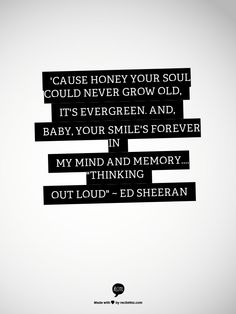 """""""Thinking Out Loud"""" ~ Ed Sheeran... I want someone to love me like this."""