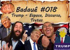 Badauê #18 - Donald Trump, Discurso copiado da esposa de Trump, E Trump como candidato republicano