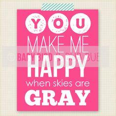 You Make Me Happy When Skies Are Gray - Baby Nursery - Kid Room Art - Custom Wall Print Poster