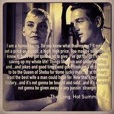 Paul Newman Joanne Woodward in The Long, Hot Summer. Favorite quote.
