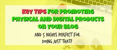 Key Tips for Promoting Physical AND Digital Products on Your Blog - The Savvy Blogger