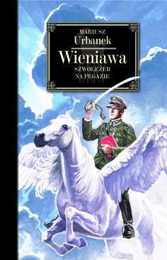 """""""Wieniawa. Szwoleżer na Pegazie"""" Mariusz Urbanek Cover by Andrzej Barecki Drawing on the cover Marek Szyszko Published by Wydawnictwo Iskry 2015"""