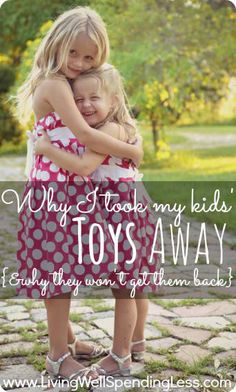 Why I took my kids' toys away {& why they won't get them back} - great idea and great point.