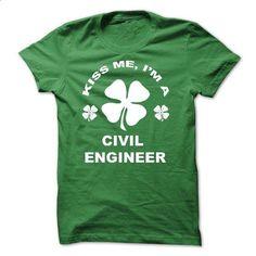 Kiss me I am a Civil Engineer - #grey shirt #tshirt no sew. BUY NOW => https://www.sunfrog.com/St-Patricks/Kiss-me-I-am-an-Civil-Engineer.html?68278