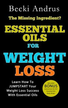 Essential Oils for Weight Loss: Learn How To JUMPSTART Your Weight Loss Success With Essential Oils... - http://paperbackdomain.com/essential-oils-for-weight-loss-learn-how-to-jumpstart-your-weight-loss-success-with-essential-oils/